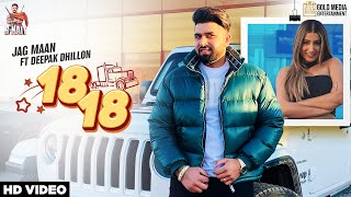 Jag Maan | Deepak Dhillon | 18 18 ( OFFICIAL VIDEO ) New Punjabi Song 2021