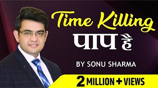 Time Killing पाप है ! Sonu Sharma ! For Association Kindly Cont : 9803199143