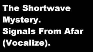 The Shortwave Mystery - Signals From Afar (Vocalize)