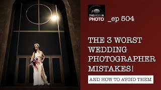 TWiP 504: The 3 WORST Wedding Photographer Mistakes!