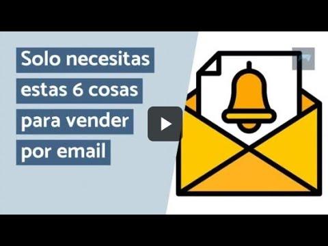 Solo necesitas estas 6 cosas para vender por email