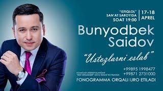 Bunyodbek Saidov - Ustozlarni eslab nomli konsert dasturi 2018