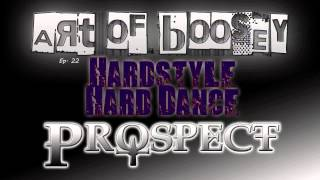 Art of Boosey - Prospect Ep. 22 - Hardstyle/Hard Dance