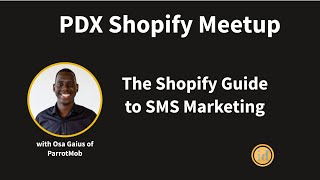 PDX Shopify Meetup - The Shopify Guide to SMS Marketing
