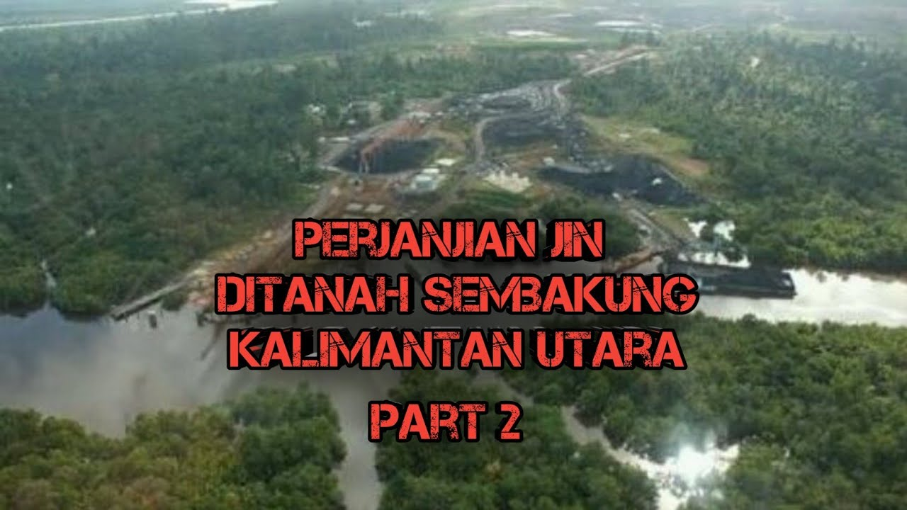 PART 2. perjanjian jin suku kalimantan digunung sembakung ft jejak astral