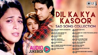 Dil Ka Kya Kasoor (Sad Song Collection) | Audio Jukebox | 90's Bollywood Songs | Full Songs Non Stop