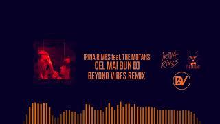 Irina Rimes feat. The Motans - Cel Mai Bun DJ (Beyond Vibes Remix)