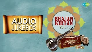 Bhajan Kirtan - Vol. 1 | Best Devotional Songs | Audio Jukebox