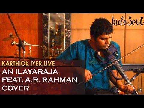 An Ilayaraja feat A.R.Rahman cover on a violin by IndoSoul by Karthick Iyer