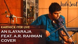 An Ilayaraja feat A.R.Rahman cover on a violin by Karthick Iyer Live