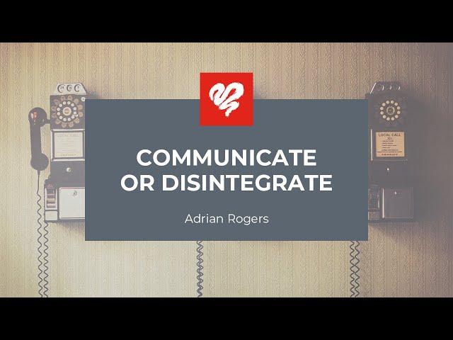 Adrian Rogers: Communicate Or Disintegrate #1920
