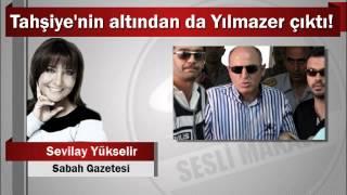 Sevilay Yükselir : Tahşiye'nin altından da Yılmazer çıktı!