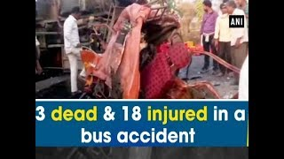3 dead & 18 injured in a bus accident - Maharashtra News