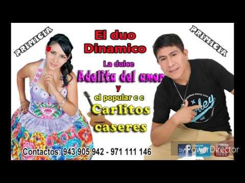 Adelita Del Amor Y Carlos Caceres En Duo ,por Que Te Vas Amor Primicia 2017