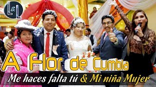 VIDEO: ME HACES FALTAS - MI NIÑA MUJER (L&L) - A FLOR DE CUMBIA EN VIVO