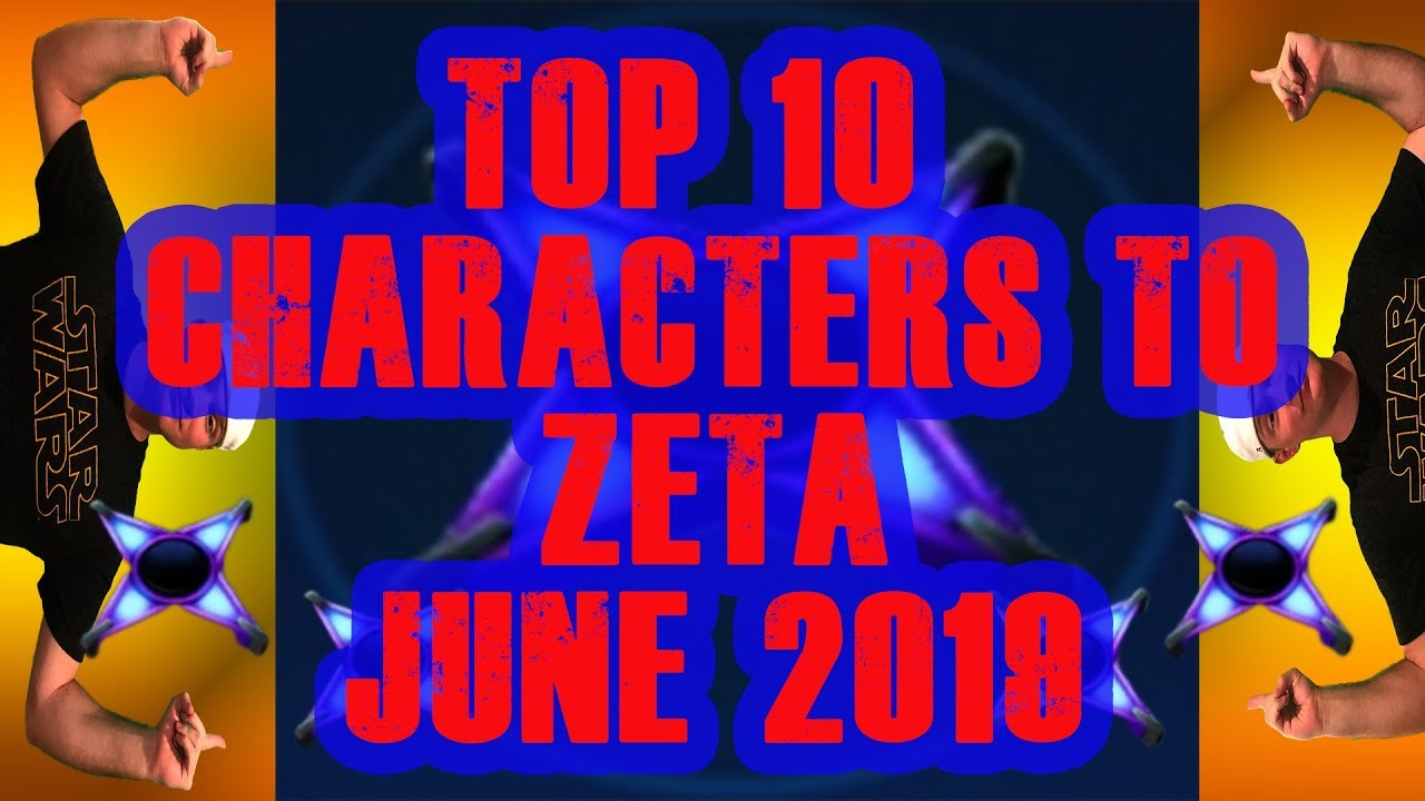 Top 10 Characters to Zeta June 2019! Star Wars Galaxy of Heroes | SWGoH