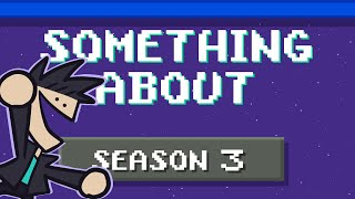 """Something About"" Season 3 (Loud Sound & Light Sensitivity Warning) 📼📼📼"
