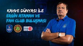 Ergin Ataman ile #FanClub'lıların Çevrimiçi Buluşması!