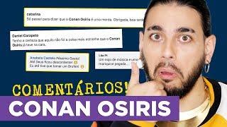 CONAN OSIRIS LÊ MAUS COMENTÁRIOS | E Agora?