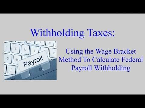 Federal Withholding:  Calculating an Employee's Federal Withholding by Using the Wage Bracket Method