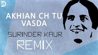 Surinder Kaur   Punjabi Remix   Akhian Ch Tu Wasda   Sukhpal Darshan Dollar D   RemixSeries Song #10