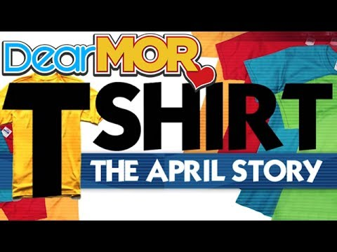 "Dear MOR: ""T-Shirt"" The April Story 09-19-16"