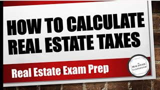 How To Calculate Property Taxes | Real Estate Exam Prep Videos