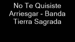 No Te Quisiste Arriesgar(LETRA) - Banda Tierra Sagrada