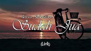 Download Glenn Sebastian - Sudah Jua (Video Lirik)