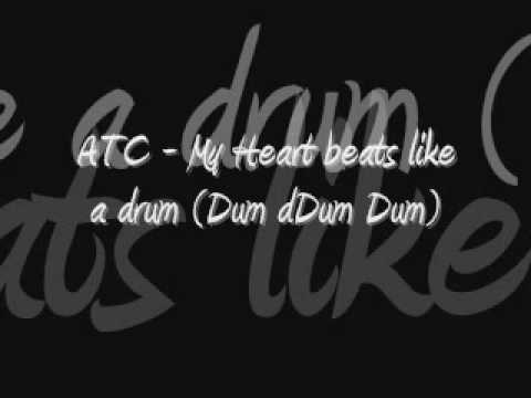 ATC - My Heart beats like a Drum (Dum Dum Dum)