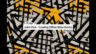 Linkin Park - Crawling (Offset Noize Remix)