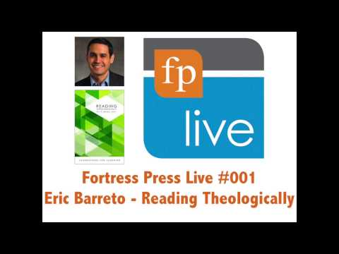 Fortress Press Live 001:  Eric Barreto - Reading Theologically