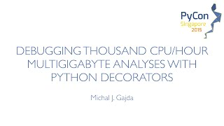 Debugging thousand CPU hour multigigabyte analyses with Python Decorators - PyCon SG 2015