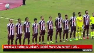 Brezilyalı Futbolcu Jailson İstiklal Marşı Okunurken Türk Bayrağına Döndü