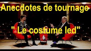 "ANECDOTES DE TOURNAGE "" LE COSTUME LED """