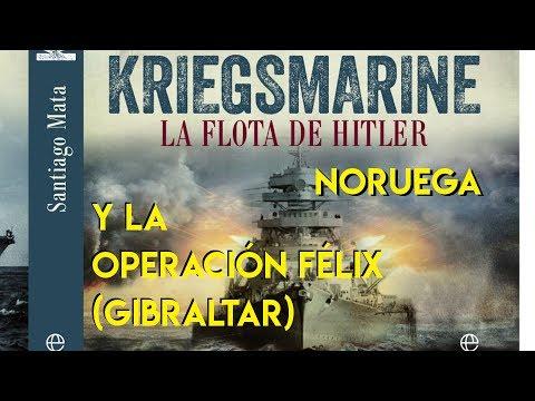Kriegsmarine: Noruega y la Operación Felix (Gibraltar)