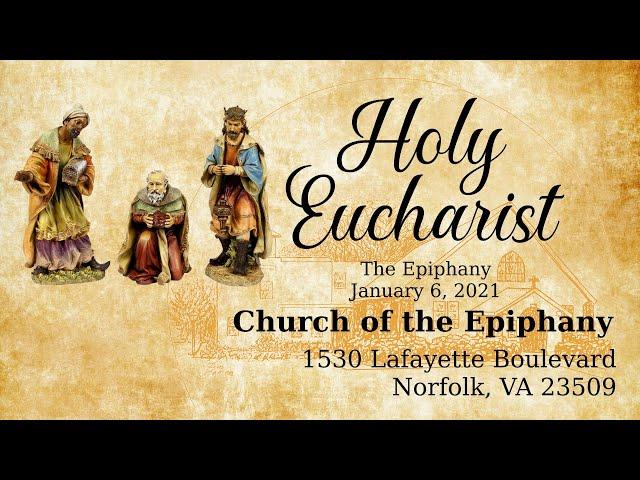Holy Eucharist, The Epiphany - January 6, 2021