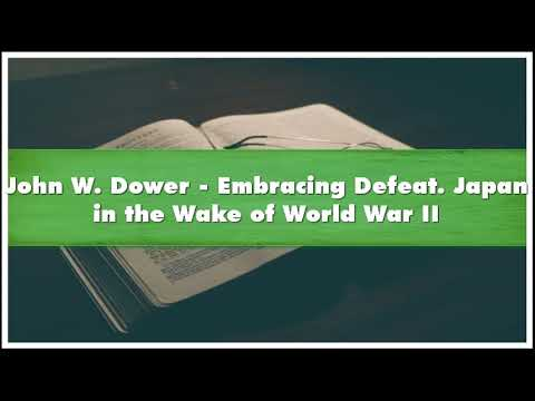 John W. Dower Embracing Defeat. Japan in the Wake of World War