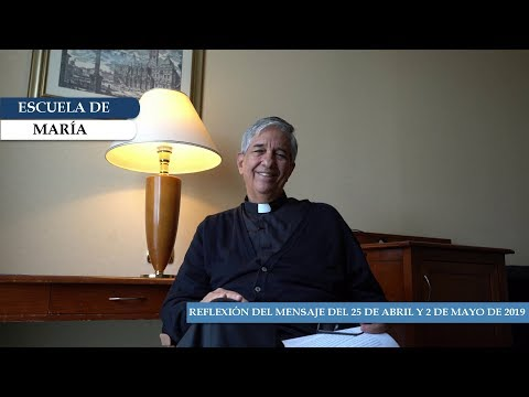 Escuela de María - Reflexión del mensaje del 25 de abril y 2 de mayo de 2019