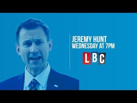 """""""Jeremy Hunt: Live On LBC"""""""