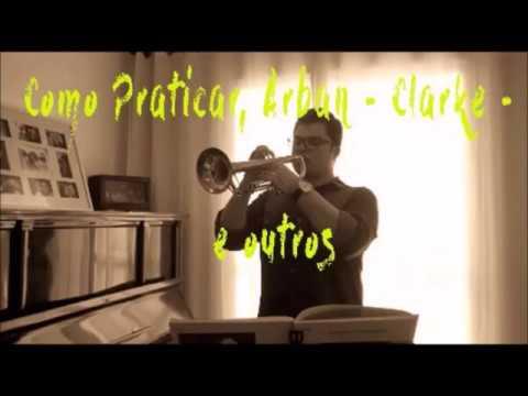 Como Praticar Arban/ Clarke/ Colin por Paulo Viveiro
