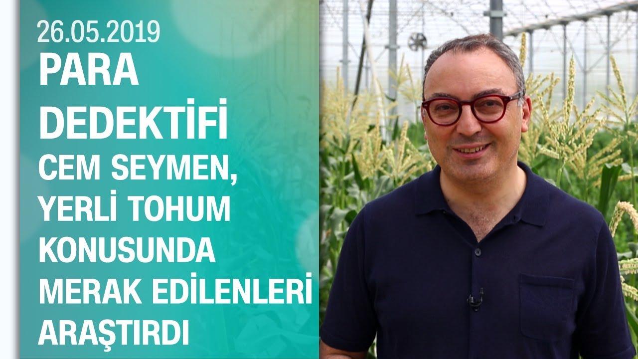 Türkiye'nin yerli tohum üretiminde merak edilen her şey - Para Dedektifi 26.05.2019