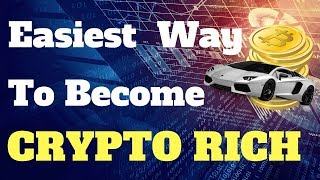 Easy Way To Become A Cryptocurrency Millionaire Rich - The Truth