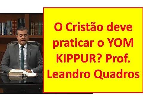 O Cristão deve praticar o YOM KIPPUR? Prof. Leandro Quadros