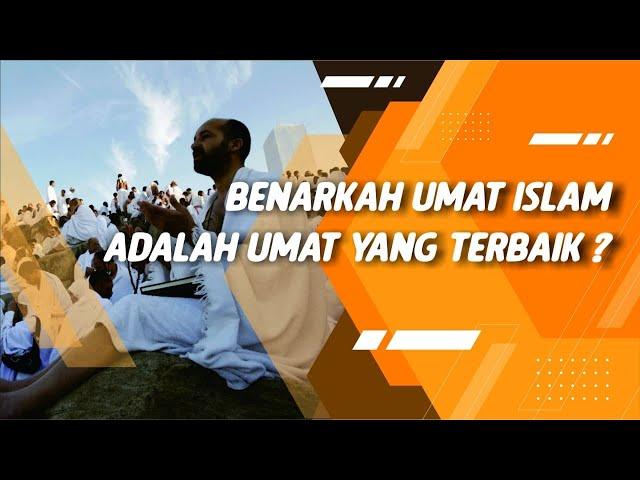 Benarkah Umat Islam Adalah Umat yang Terbaik?