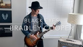"""Black Eyes"" - Bradley Cooper Guitar Cover 