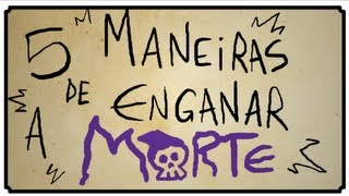 5 MANEIRAS DE ENGANAR A MORTE