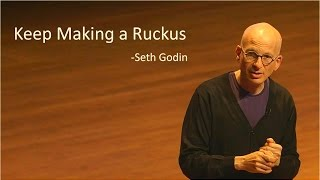 Keep Making a Ruckus  - Seth Godin