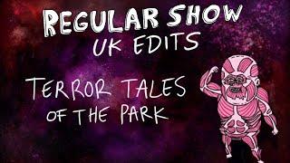 Regular Show: UK Edits: Terror Tales Of The Park