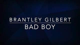 Brantley Gilbert - Bad Boy (Lyrics)